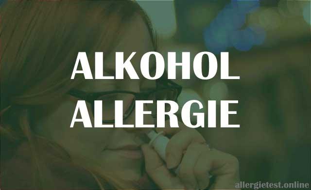 Alkohol Allergie - Symptome, Verlauf und Behandlung